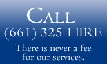 Call (661) 325-4473. There is never a fee for our services.